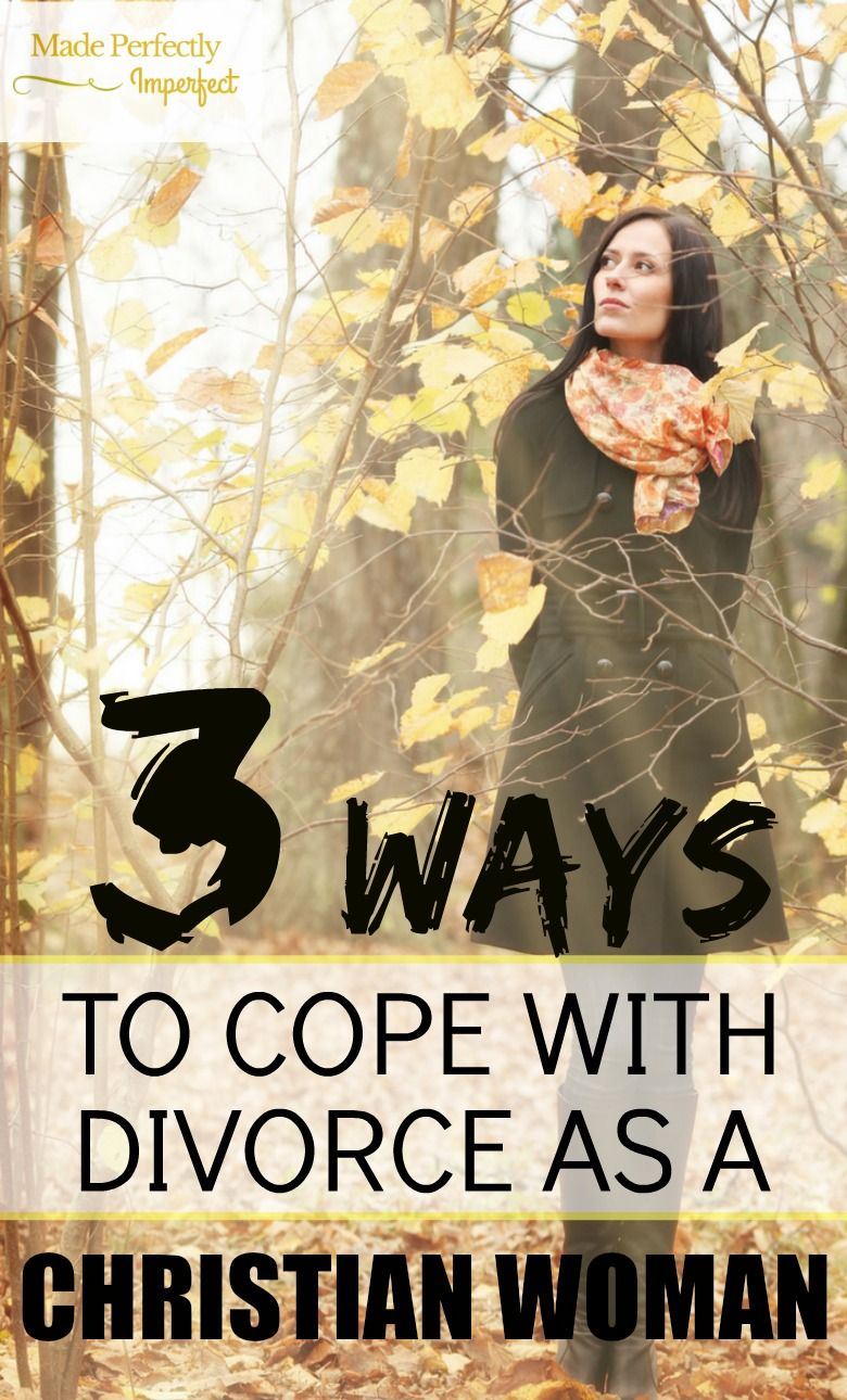 3 Ways To Cope With Divorce As A Christian Woman Made Perfectly Imperfect Coping With Divorce Christian Women Christian Divorce