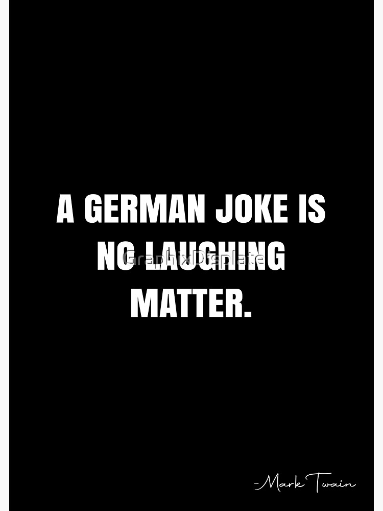 A German joke is no laughing matter. - Mark Twain Quote - QWOB Poster  Graphix' Poster by GraphixDisplate   Mark twain quotes, Jokes, Quote posters
