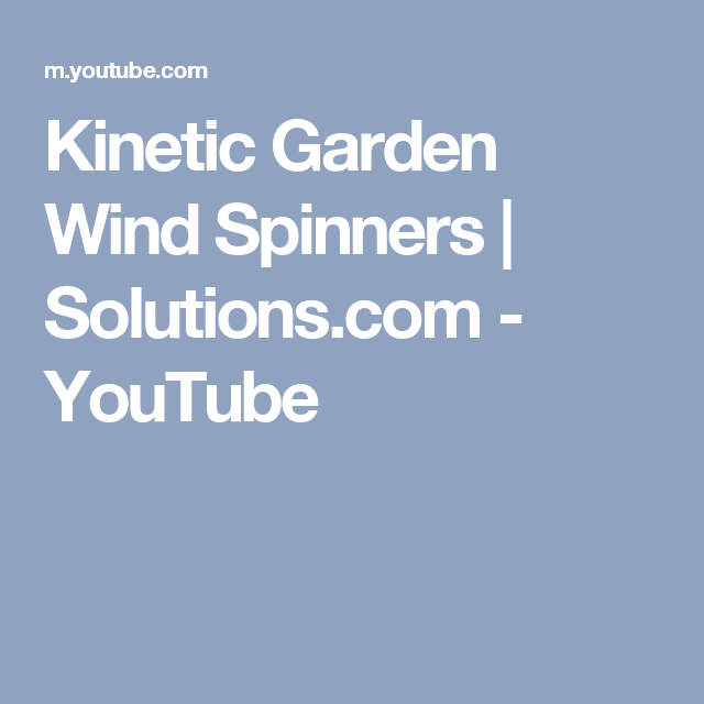 Kinetic Garden Wind Spinners | Solutions.com - YouTube | Let make it ...