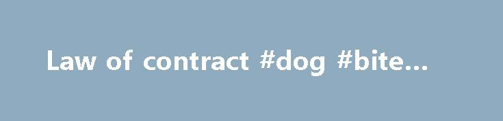 Law of contract #dog #bite #law   lawremmont/law-of