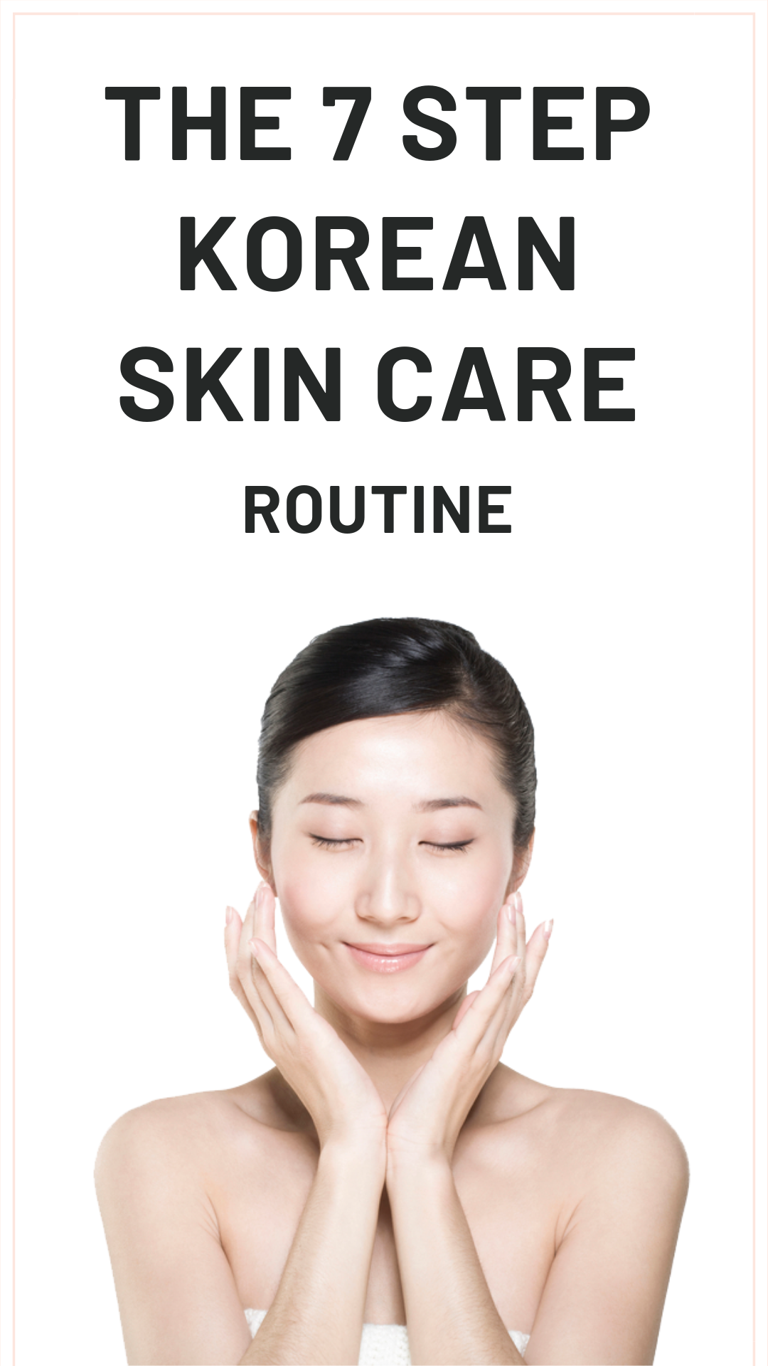 The 7 Step Skincare Routine Explained Skin care routine