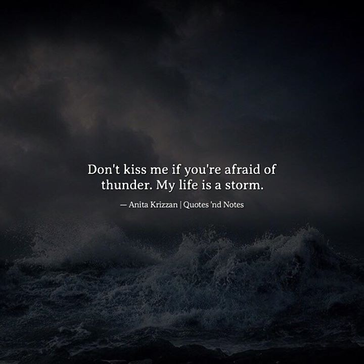Don't kiss me if you're afraid of thunder. My life is a storm. Anita Krizzan via (http://ift.tt/2me8SFG)