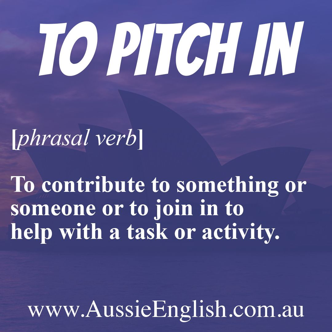 The Phrasal Verb To Pich In Means To Contribute Give To