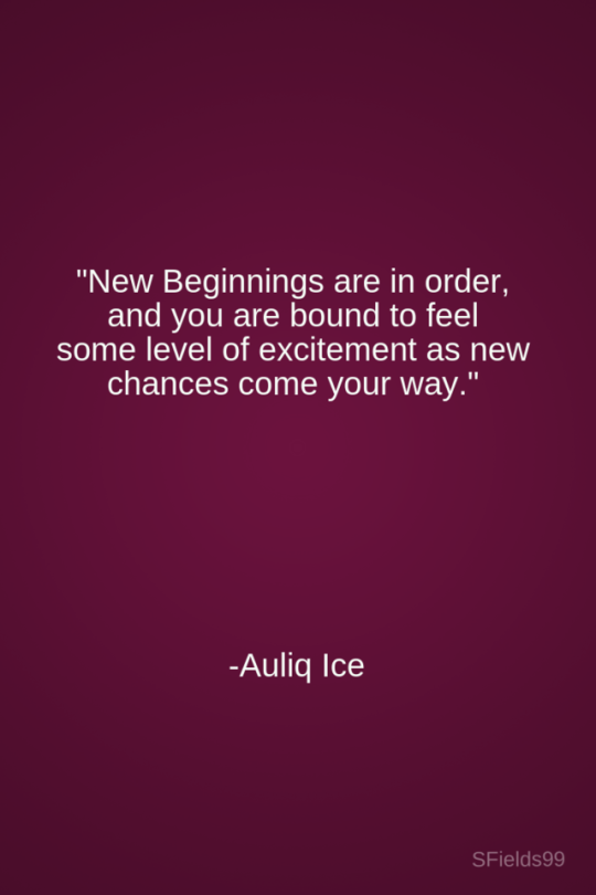 New Beginnings are in order and you are bound to feel some