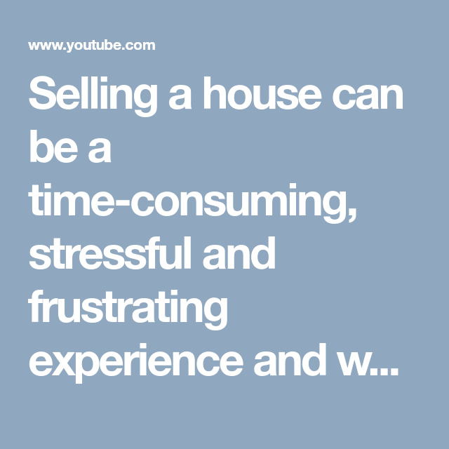 Selling A House Can Be A Time Consuming Stressful And Frustrating