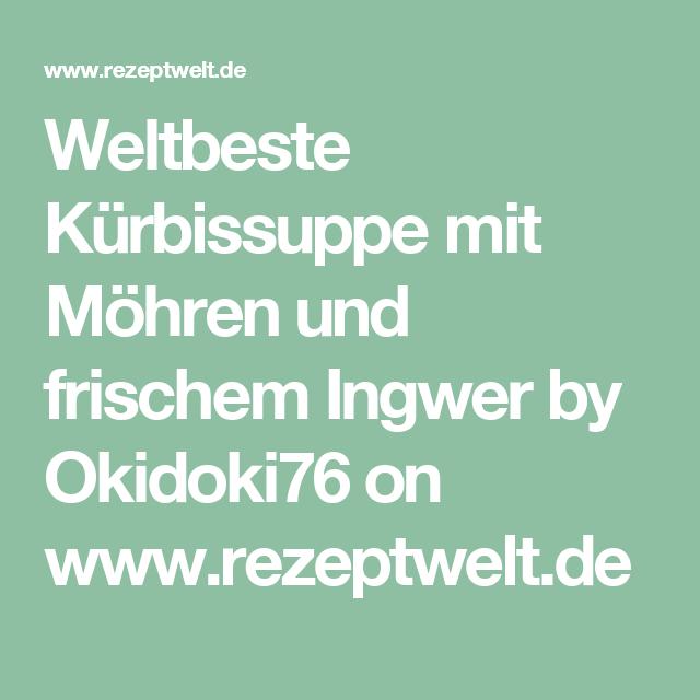 Weltbeste Kürbissuppe mit Möhren und frischem Ingwer by Okidoki76 on www.rezeptwelt.de
