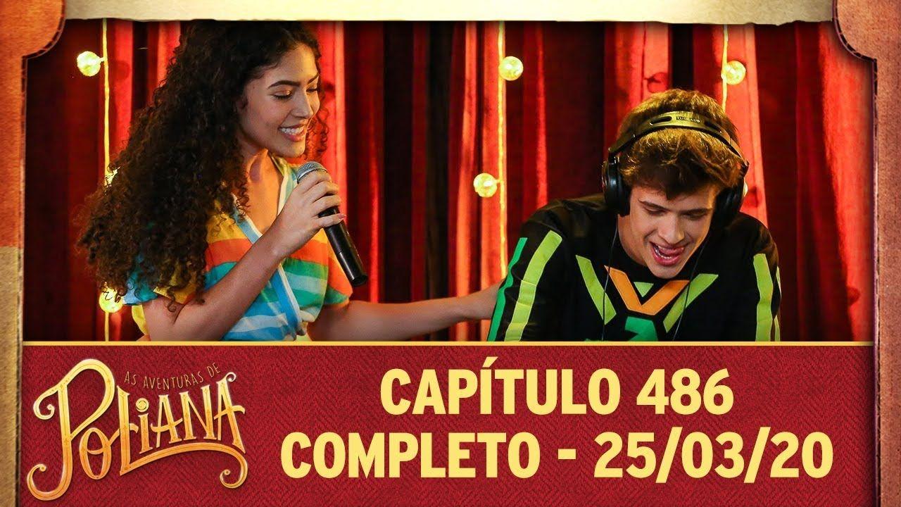 As Aventuras De Poliana Capitulo 486 25 03 20 Completo