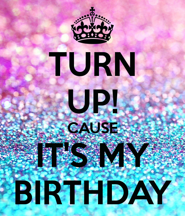 Turn Up Cause It S My Birthday Birthday Girl Quotes Happy Birthday Wishes Quotes Birthday Quotes For Me
