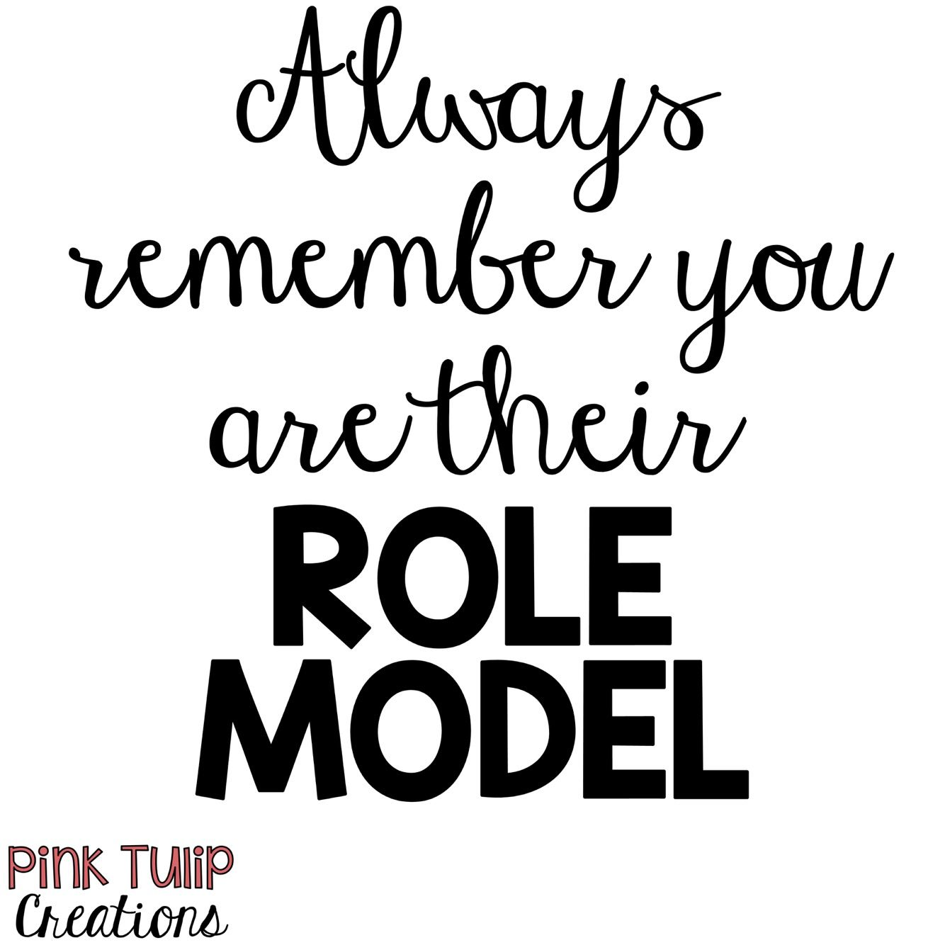 Always Remember You Are Their Role Model Teaching Quotes