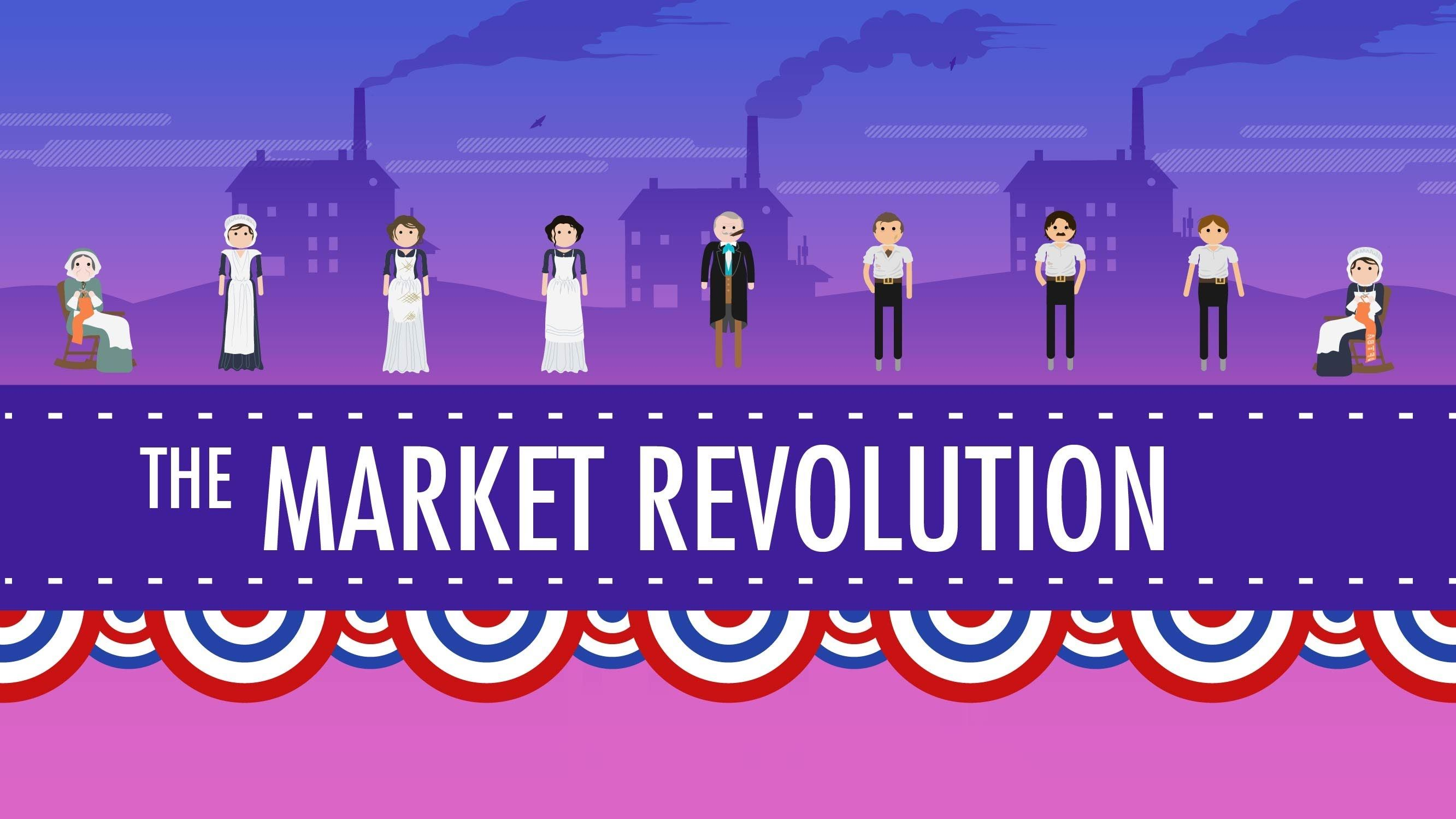 The Market Revolution From John Green S Crash Course In Us