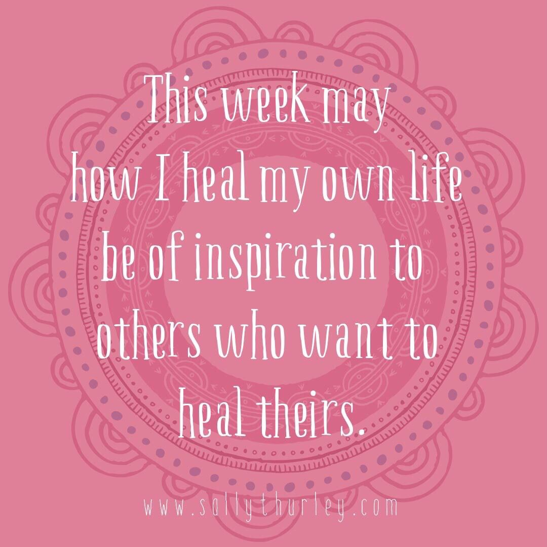 This Week May How I Heal My Own Life Be Of Inspiration To