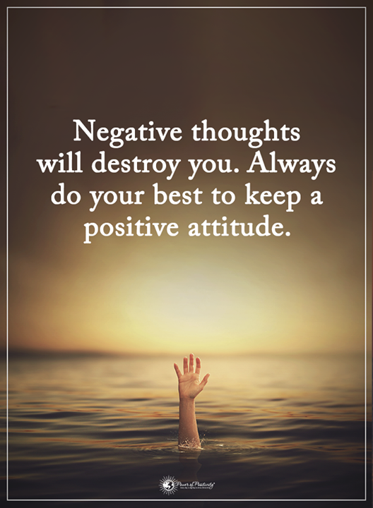 Negative thoughts will destroy you Always do your best to
