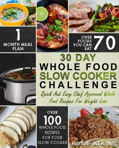 30 day whole food slow cooker challenge whole food recipes for your slow cooker quick