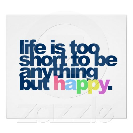 Life Is Too Short To Be Anything But Happy Poster Rgp Personal