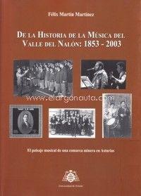 Historia de la música del Valle del Nalón, 1853-2003 : el paisaje musical de la comarca minera en Asturias / Félix Martín Martínez PublicaciónOviedo : Universidad de Oviedo, 2013