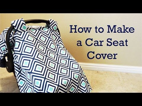 How to Make a Car Seat Cover - YouTube | Car seats | Pinterest ...