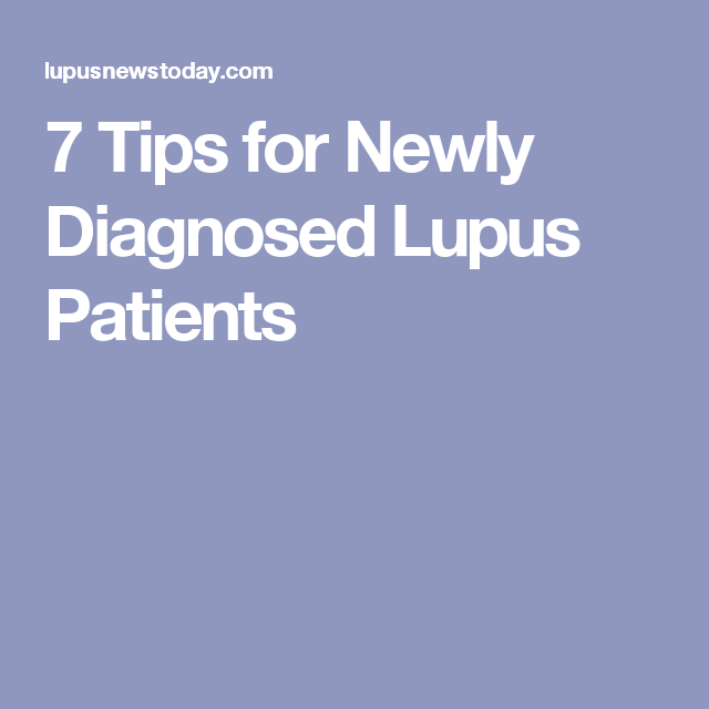 7 Tips for Newly Diagnosed Lupus Patients | Lupus | Diagnosing lupus