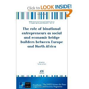 Price: $99.00 - The role of binational entrepreneurs as social and economic bridge builders between Europe and North Africa - Volume 53 NATO Science for Peace and Security Series - E: Human and Societal Dynamics - TO ORDER, CLICK THE PHOTO