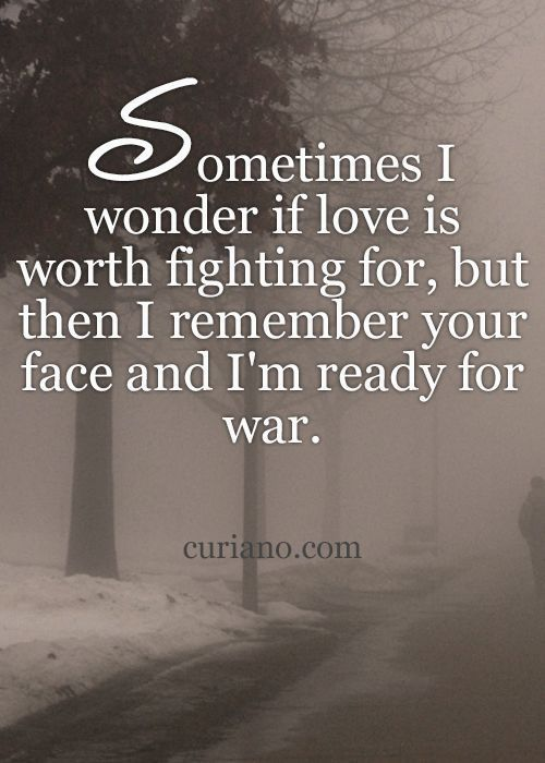 Sometimes I Wonder If Love Is Worth Fighting For Quotes Love
