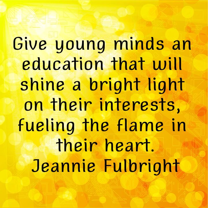 Jeannie Fulbright Give young minds an education that