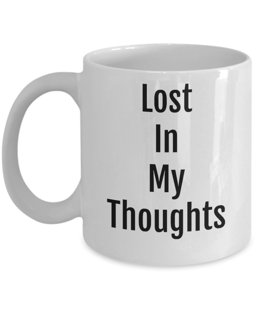 Funny Novelty Coffee Mug Lost In My Thoughts Tea Cup Gift Mug With