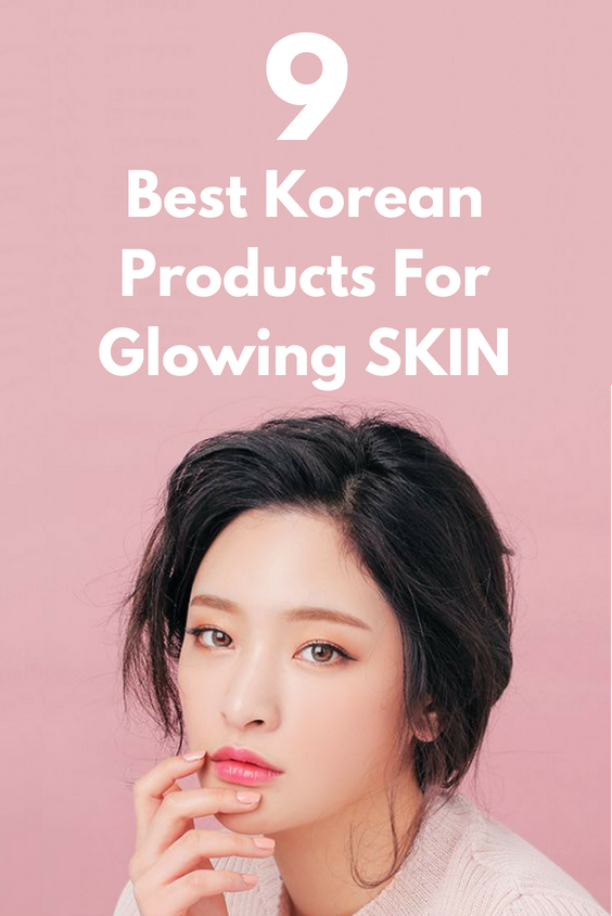 9 Best Korean Products For Glowing Skin You Must Know Korean Beauty Makeup Best Cosmetics Bestkoreanproducts Korean Products Best Korean Products Skin