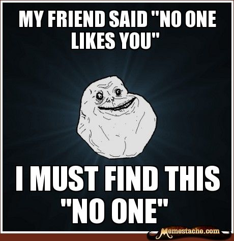 """my friend said """"no one likes you"""" / i must find this """"no one"""""""