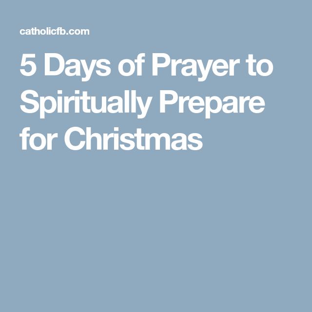 5 Days Of Prayer To Spiritually Prepare For Christmas Prayers Preparation Catholic Prayers