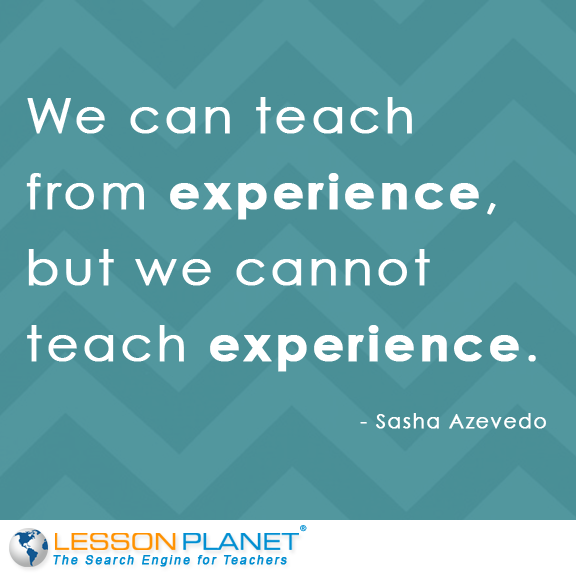 We can teach from experience but we cannot teach experience