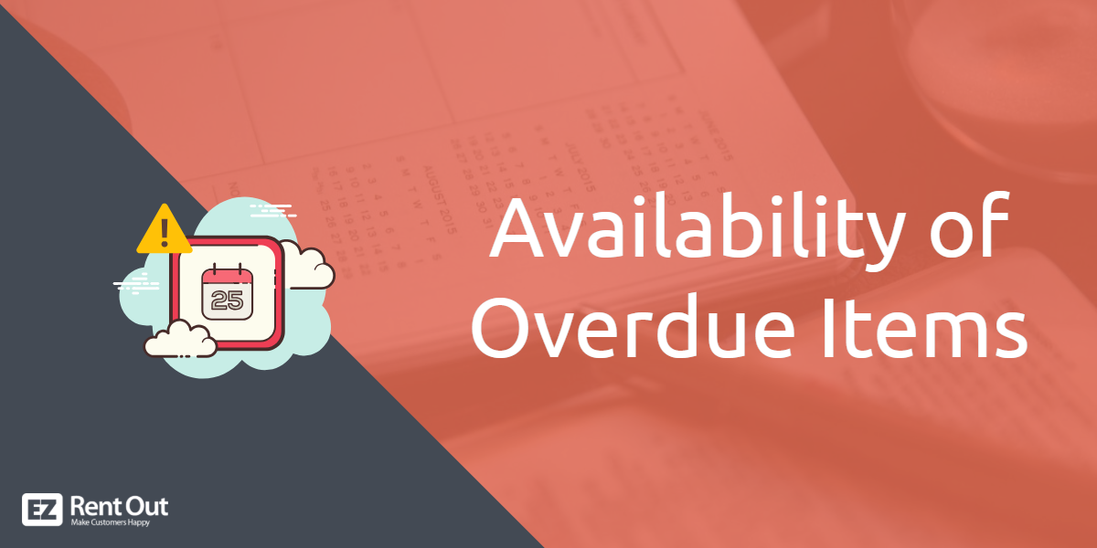 Businesses No Longer Need To Restrict Themselves From Creating Bookings On Overdue Items They Can Simplify The Process By Booking Ord Simplify Rental Learning