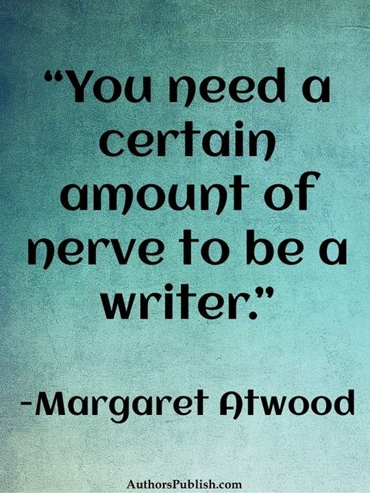 Writing Motivation You must have nerve to be a writer