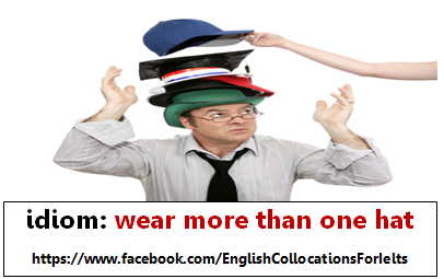 Idiom Wear More Than One Hat To Have More Than One Set Of Responsibilities