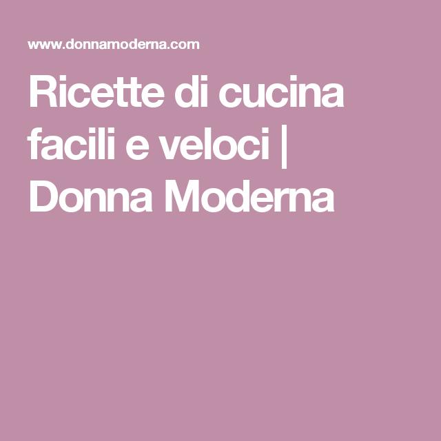 Ricette di cucina facili e veloci | Donna Moderna | Cucina | Pinterest