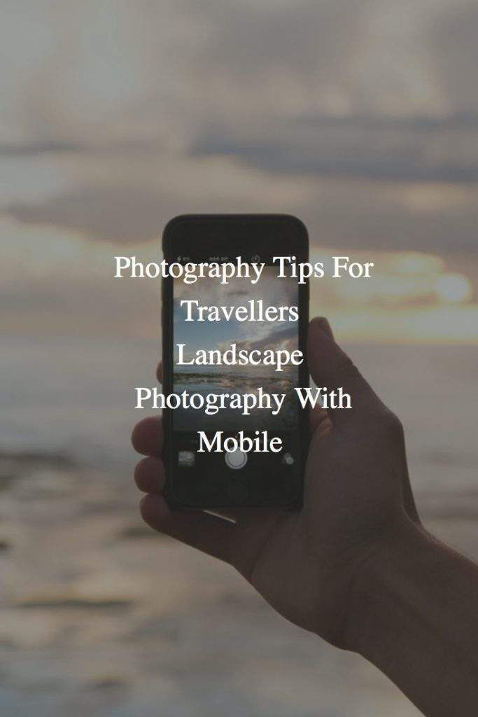 3 Smartphone Photography Tips For Casual Photographers: Smartphone Landscape Photography: Photography Tips For