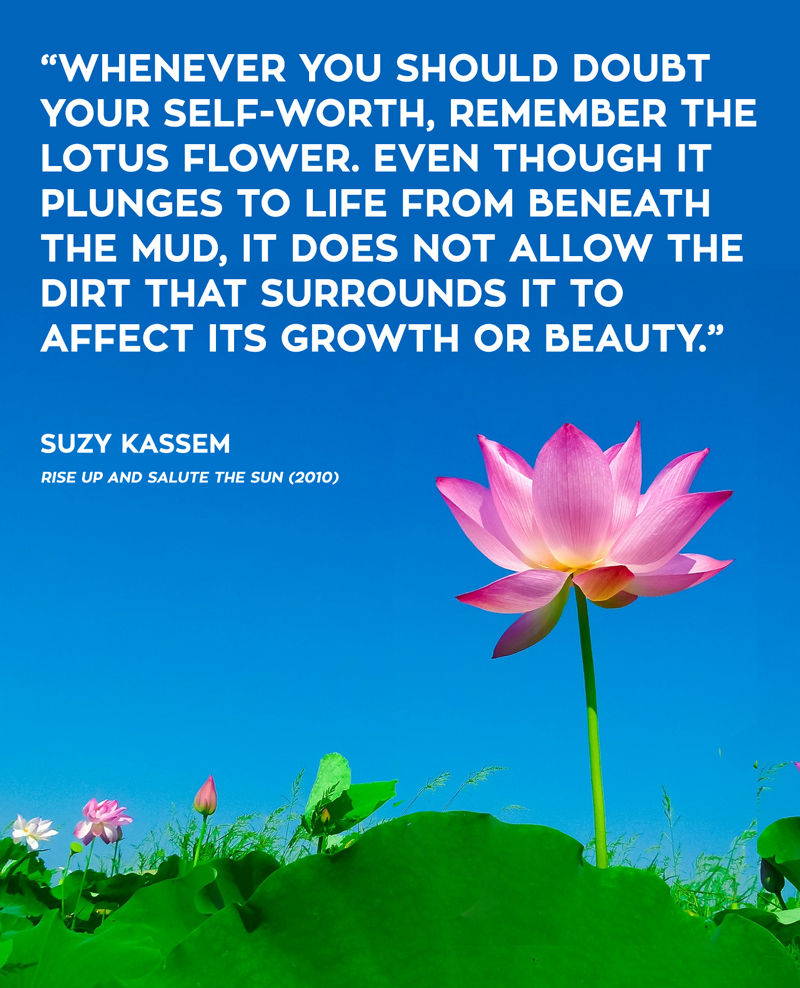 Whenever you should doubt your self worth remember the lotus flower whenever you should doubt your self worth remember the lotus flower even though it plunges to life from beneath the mud it does not allow the dirt that mightylinksfo