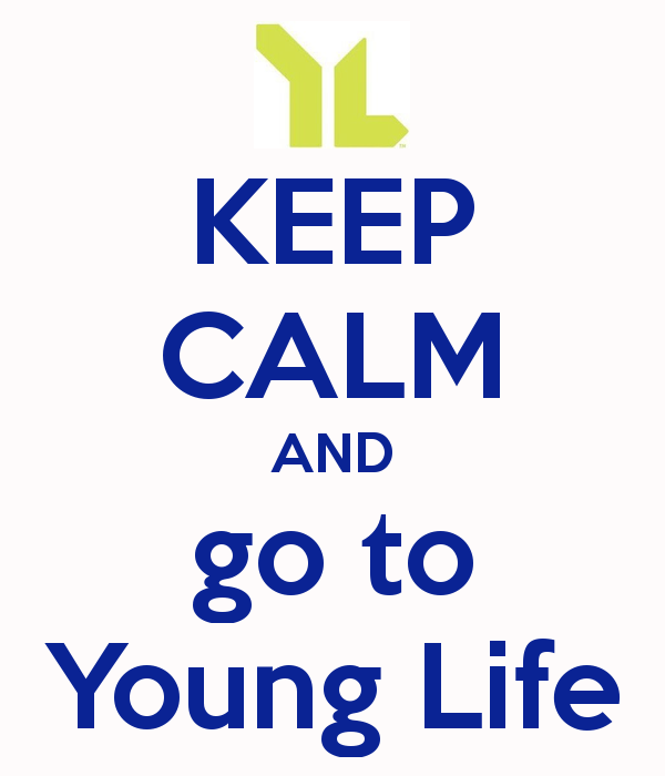 Keep Calm And Go To Young Life Keep Calm Pictures Keep Calm And Love Keep Calm