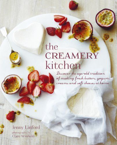 the creamery kitchen easy step by step recipes for making fresh