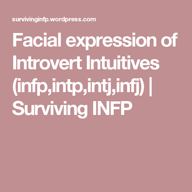 Facial expression of Introvert Intuitives (infp,intp,intj