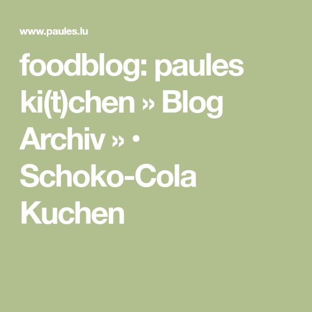 Foodblog Paules Kitchen Blog Archiv Schoko Cola Kuchen