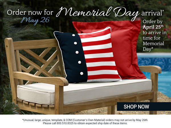 Memorial Day Will Be Here Soon Place Your Order By April 25th To Ensure Cushions Arrive For Fun Filled Weekend