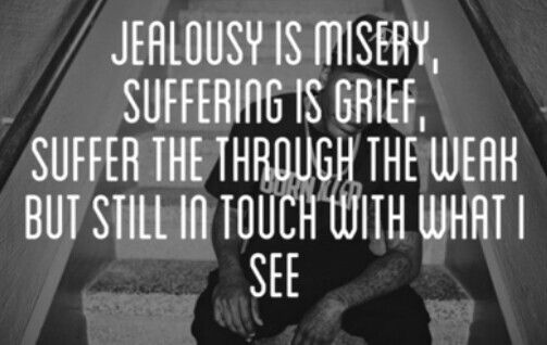 Jealousy is misery suffering is grief