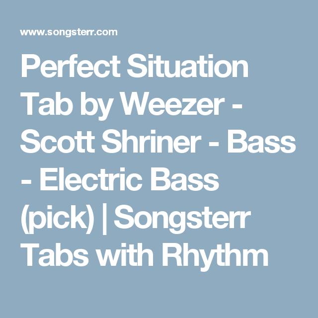 Perfect Situation Tab by Weezer - Scott Shriner - Bass