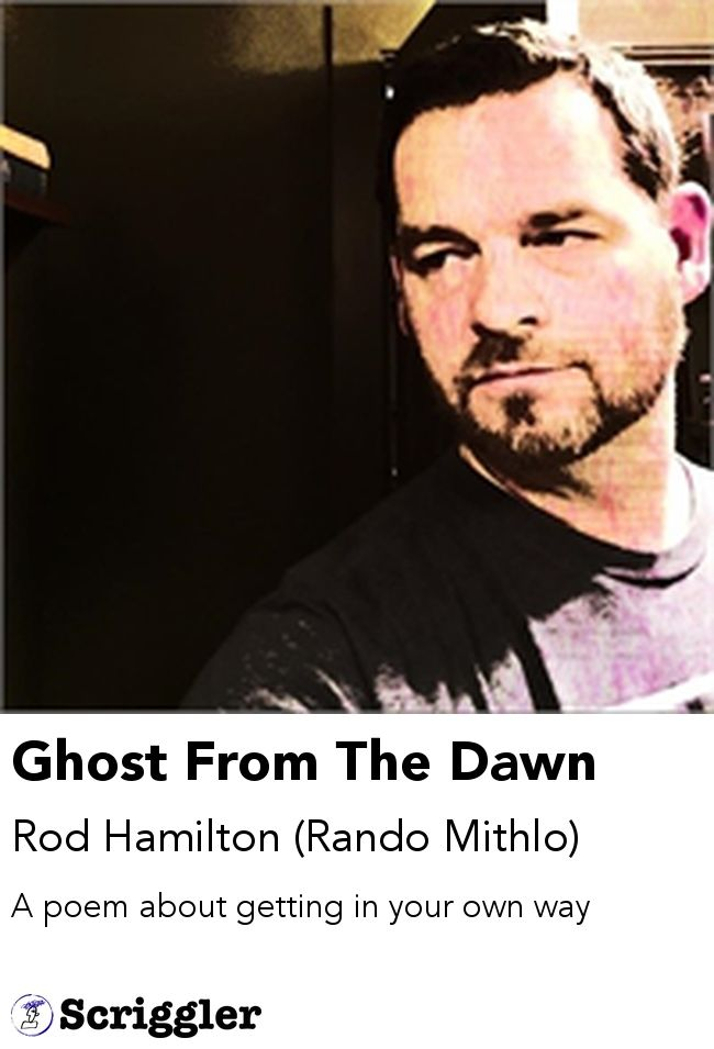Ghost From The Dawn by Rod Hamilton (Rando Mithlo) https://scriggler.com/detailPost/poetry/30312