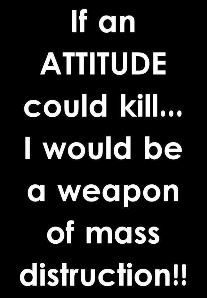 If An Attitude Could Kill Inspirational Life Quotes
