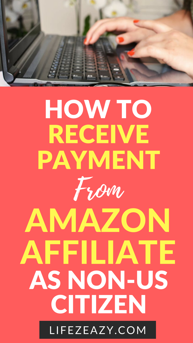 How To Receive Payment From Amazon Affiliate As Non US Citizen 2018