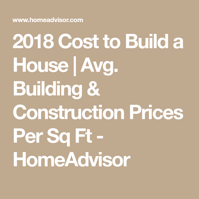 2018 Cost To Build A House Avg Building Construction Prices Per Sq Ft Homeadvisor Building A House Cost To Build