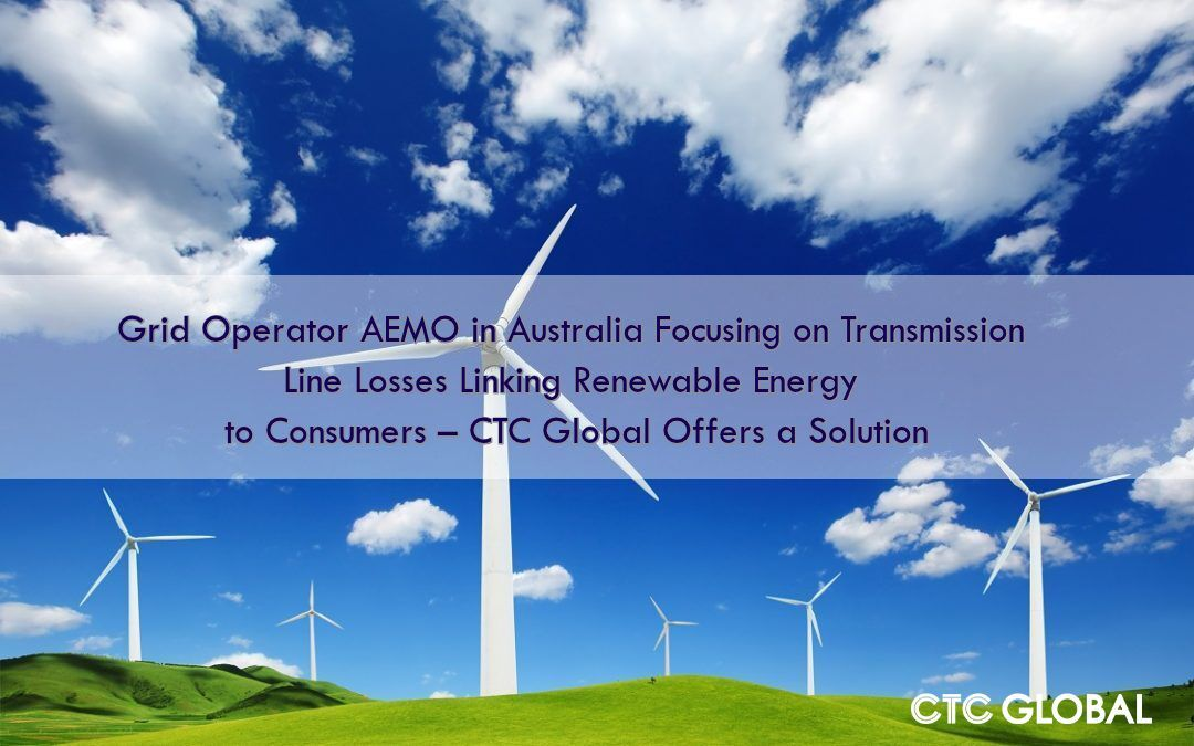 Solution Offered By Ctc Global To Aemo Focusing On Transmission Line Loss Renewable Energy Transmission Line Energy
