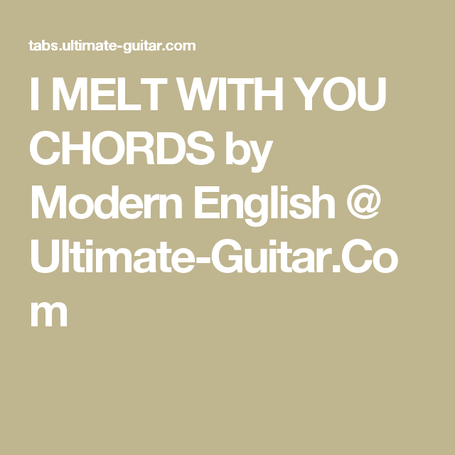 I Melt With You Chords By Modern English Ultimate Guitar