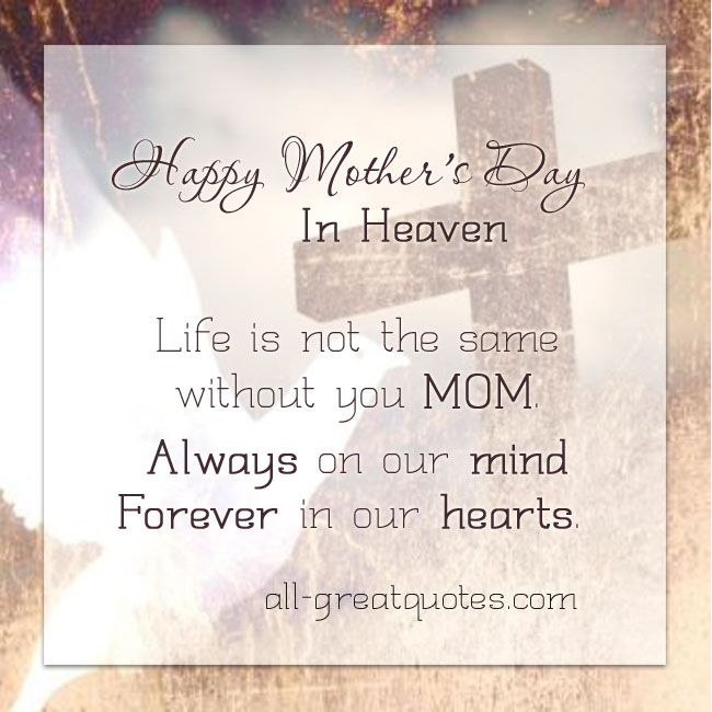 Cards And Pictures For Remembering Your Mom Mum Mother Mommy In Heaven Happy Mother Day Quotes Deceased Mom Quotes Mother S Day In Heaven