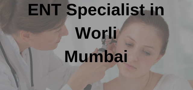 ENT Specialists in Worli, Mumbai - Book Instant Appointment